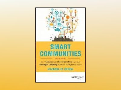 Smart Communities: How Citizens and Local Leaders Can Use Strategic Thinkin av Suzanne W. Morse