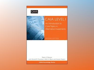 CAIA Level I: An Introduction to Core Topics in Alternative Investments, Pr av CAIA Association