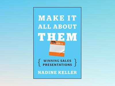 Make It All About Them: Winning Sales Presentations av Nadine Keller