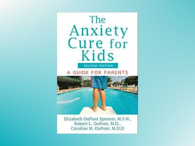 The Anxiety Cure for Kids: A Guide for Parents, Revised and Updated av Elizabeth DuPont Spencer