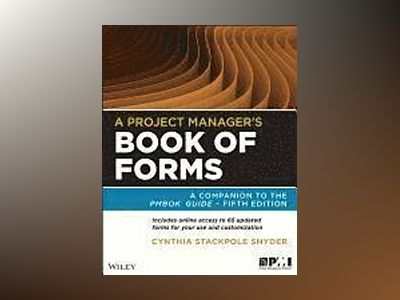 A Project Manager's Book of Forms: A Companion to the PMBOK Guide, 2nd Edit av Cynthia Stackpole Snyder