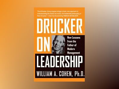 Drucker on Leadership: New Lessons from the Father of Modern Management av William A. Cohen