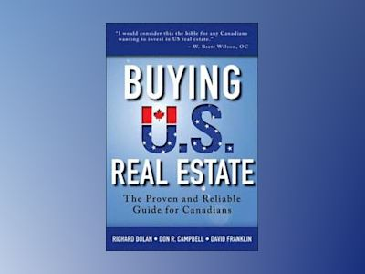 Buying U.S. Real Estate: The Proven and Reliable Guide for Canadians av Richard Dolan