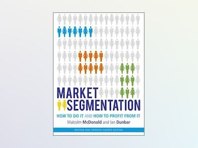Market Segmentation: How to Do It and How to Profit from It, 5th Edition av Malcolm McDonald