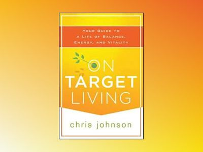On Target Living: Your Guide to a Life of Balance, Energy, and Vitality av Chris Johnson