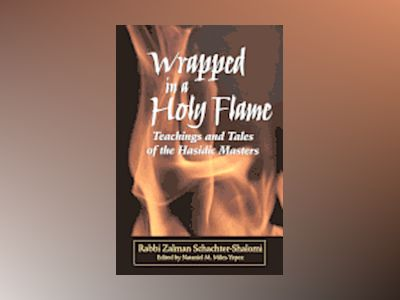 Wrapped in a Holy Flame: Teachings and Tales of The Hasidic Masters av Rabbi Zalman Schachter Shalomi