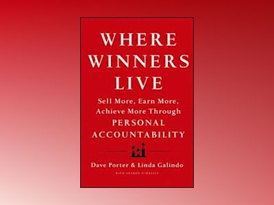 Where Winners Live: Sell More, Earn More, Achieve More Through Personal Acc av Dave Porter