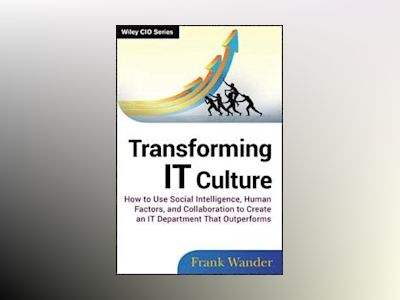 Transforming IT Culture: How to Use Social Intelligence, Human Factors and av Frank Wander