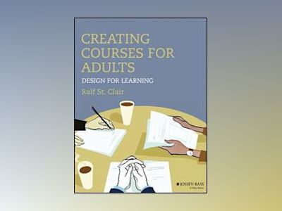 Creating Courses for Adults: Design for Learning av Ralf St. Clair