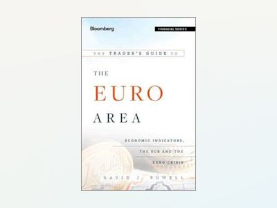 The Trader's Guide to the Euro Area: Economic Indicators, the ECB and the E av David J. Powell