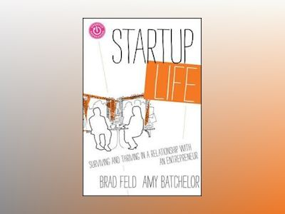 Startup Life: Surviving and Thriving in a Relationship with an Entrepreneur av Brad Feld
