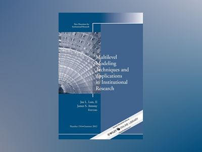 Multilevel Modeling Techniques and Applications in Institutional Research, av IR