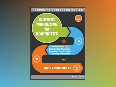 Content Marketing for Nonprofits: A Communications Map for Engaging Your Co av Kivi Leroux Miller