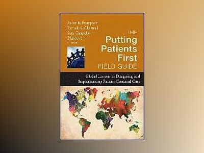 The Putting Patients First Field Guide: Global Lessons in Designing and Imp av Susan B. Frampton