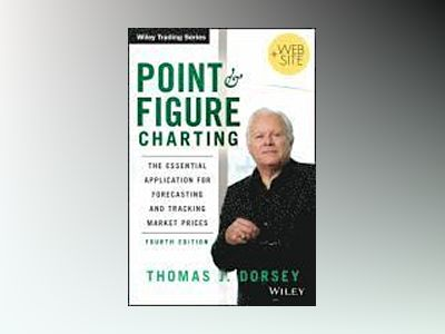 Point and Figure Charting: The Essential Application for Forecasting and Tr av Thomas J. Dorsey