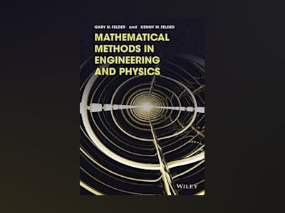 Mathematical Methods in Engineering and Physics: Introductory Topics av G. Felder