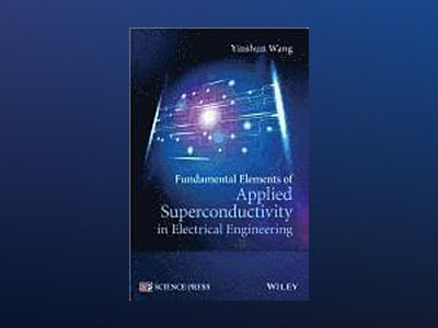 Fundamental Elements of Applied Superconductivity in Electrical Engineering av Yinshun Wang
