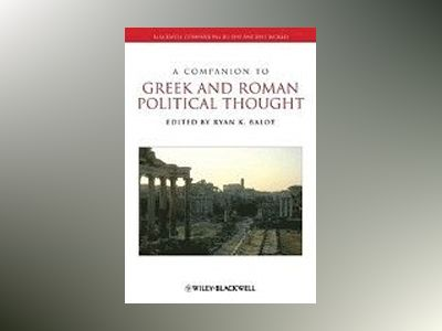 A Companion to Greek and Roman Political Thought av Ryan K. Balot