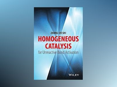 Homogeneous Catalysis for Unreactive Bond Activation av Zhang-Jie Shi