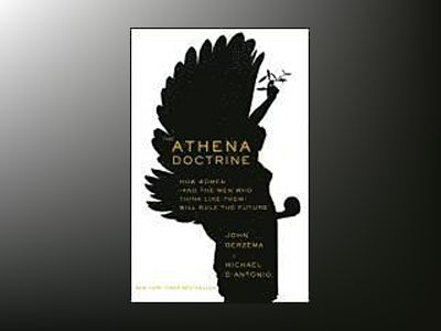 The Athena Doctrine: How Women (and the Men Who Think Like Them) Will Rule av John Gerzema