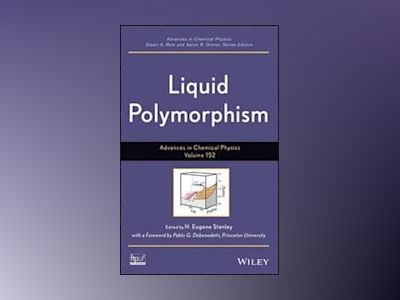 Advances in Chemical Physics, Volume 152, Liquid Polymorphism av H. E. Stanley