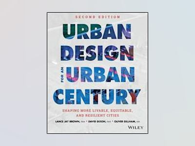 Urban Design for an Urban Century: Shaping More Livable, Equitable, and Res av Lance Jay Brown
