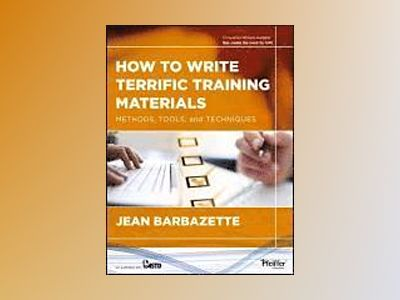 How to Write Terrific Training Materials: Methods, Tools, and Techniques av Jean Barbazette