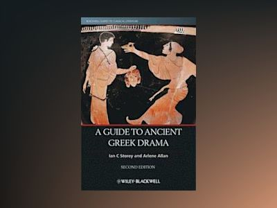 A Guide to Ancient Greek Drama, 2nd Edition av Ian C. Storey