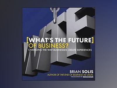 What's the Future of Business?: Changing the Way Businesses Create Experien av Brian Solis