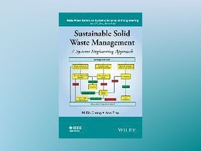 Sustainable Solid Waste Management: A Systems Engineering Approach av Ni-Bin Chang