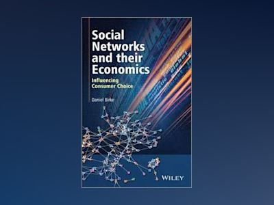 Social Networks and their Economics: Influencing Consumer Choice av Daniel Birke