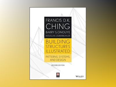 Building Structures Illustrated: Patterns, Systems, and Design, 2nd Edition av Francis D. K. Ching