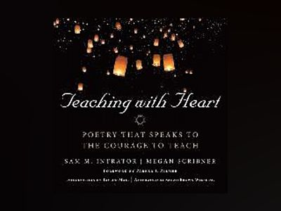 Teaching with Heart: Poetry that Speaks to the Courage to Teach av Sam M. Intrator
