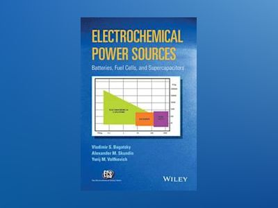 Electrochemical Power Sources: Batteries, Fuel Cells, and Supercapacitors av Vladimir S. Bagotsky
