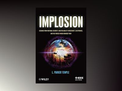 Implosion: Lessons from National Security, High Reliability Spacecraft, Ele av L. Parker Temple