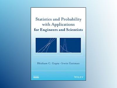 Statistics and Probability with Applications for Engineers and Scientists av Bhisham C. Gupta