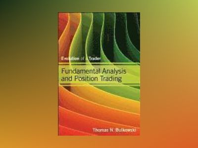Fundamental Analysis and Position Trading: Evolution of a Trader av Thomas N. Bulkowski