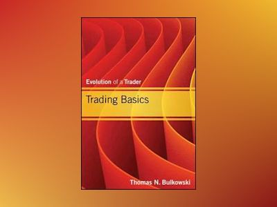 Trading Basics: Evolution of a Trader av Thomas N. Bulkowski