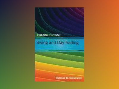 Swing and Day Trading: Evolution of a Trader av Thomas N. Bulkowski