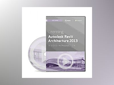 Learning Autodesk Revit Architecture 2013: A Video Introduction DVD av Eric Wing