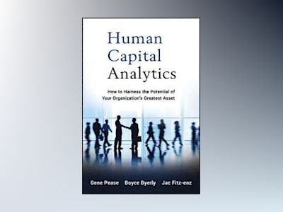 Human Capital Analytics: How to Harness the Potential of Your Organization' av Gene Pease