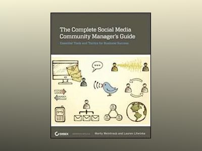 The Complete Social Media Community Manager's Guide: Essential Tools and Ta av Marty Weintraub