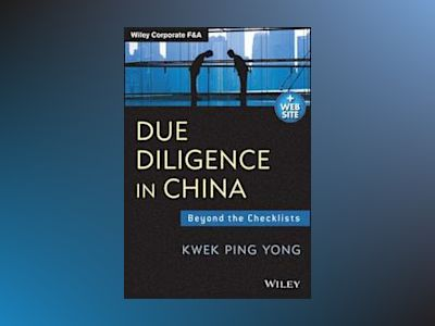 Due Diligence in China + Website: Beyond the Checklists av Kwek Ping Yong
