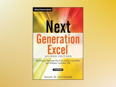 Next Generation Excel +Website: Modeling In Excel For Analysts And MBAs (Fo av Isaac Gottlieb