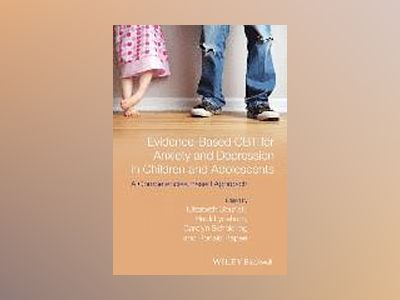 Evidence-Based CBT for Anxiety and Depression in Children and Adolescents: av Elizabeth S. Sburlati