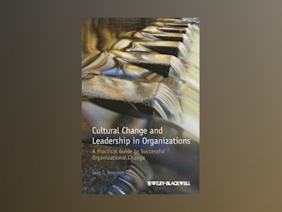 Cultural Change and Leadership in Organizations: A Practical Guide to Succe av Jaap J. Boonstra