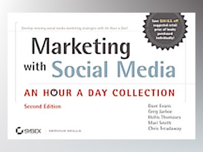 Marketing with Social Media: An Hour a Day Collection, 2nd Edition av Dave Evans