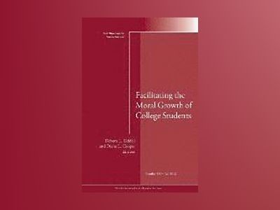 Facilitating the Moral Growth of College Students: New Directions for Stude av Debora L. Liddell