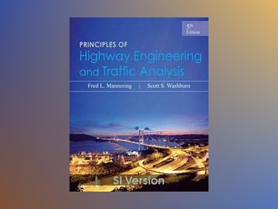 Principles of Highway Engineering and Traffic Analysis, 5th Edition SI Vers av Fred L. Mannering