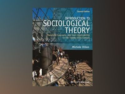 Introduction to Sociological Theory: Theorists, Concepts, and their Applica av Michele Dillon
